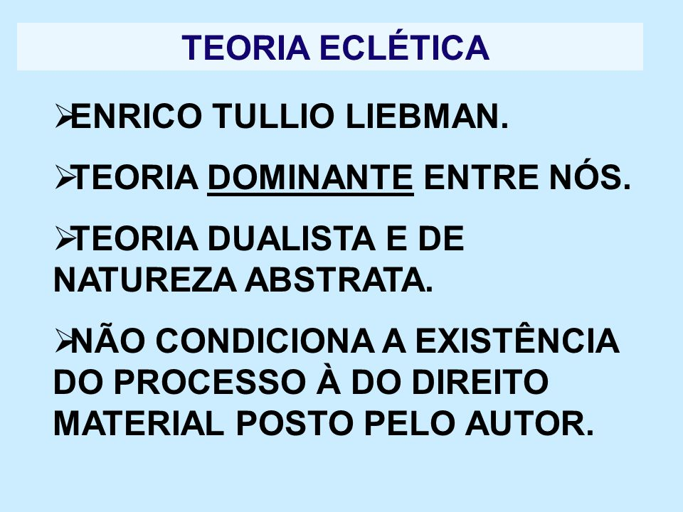 TEORIA ECLÉTICAENRICO TULLIO LIEBMAN. TEORIA DOMINANTE ENTRE NÓS. TEORIA DUALISTA E DE NATUREZA ABSTRATA.