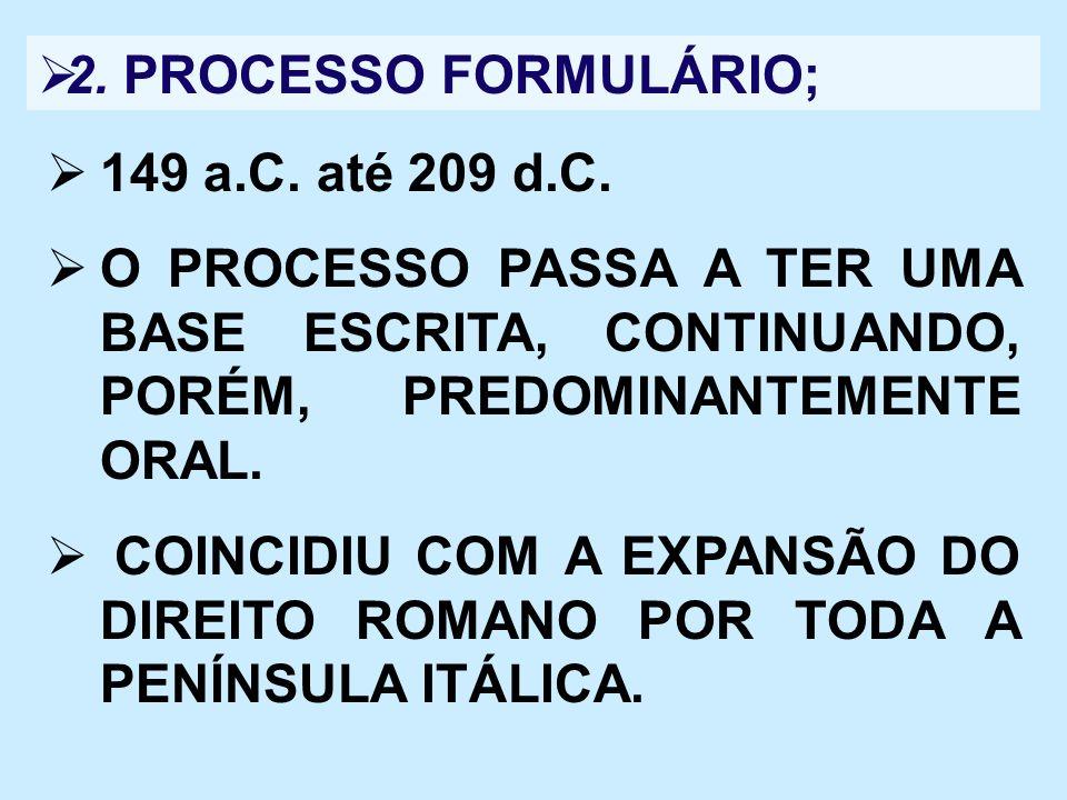 2. PROCESSO FORMULÁRIO;149 a.C. até 209 d.C. O PROCESSO PASSA A TER UMA BASE ESCRITA, CONTINUANDO, PORÉM, PREDOMINANTEMENTE ORAL.