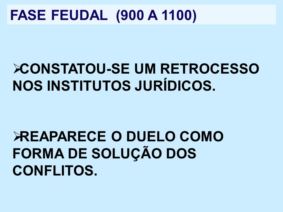 FASE FEUDAL (900 A 1100) CONSTATOU-SE UM RETROCESSO NOS INSTITUTOS JURÍDICOS.