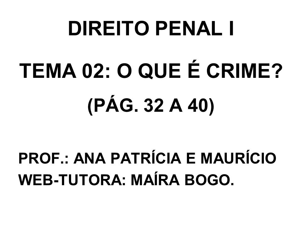 DIREITO PENAL I TEMA 02: O QUE É CRIME (PÁG. 32 A 40)