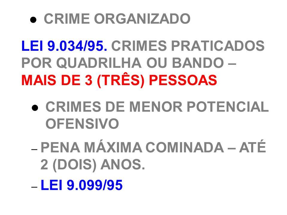 CRIME ORGANIZADOLEI 9.034/95. CRIMES PRATICADOS POR QUADRILHA OU BANDO – MAIS DE 3 (TRÊS) PESSOAS. CRIMES DE MENOR POTENCIAL OFENSIVO.