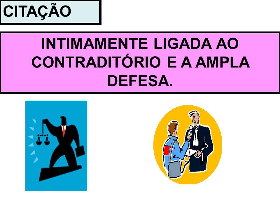 INTIMAMENTE LIGADA AO CONTRADITÓRIO E A AMPLA DEFESA.