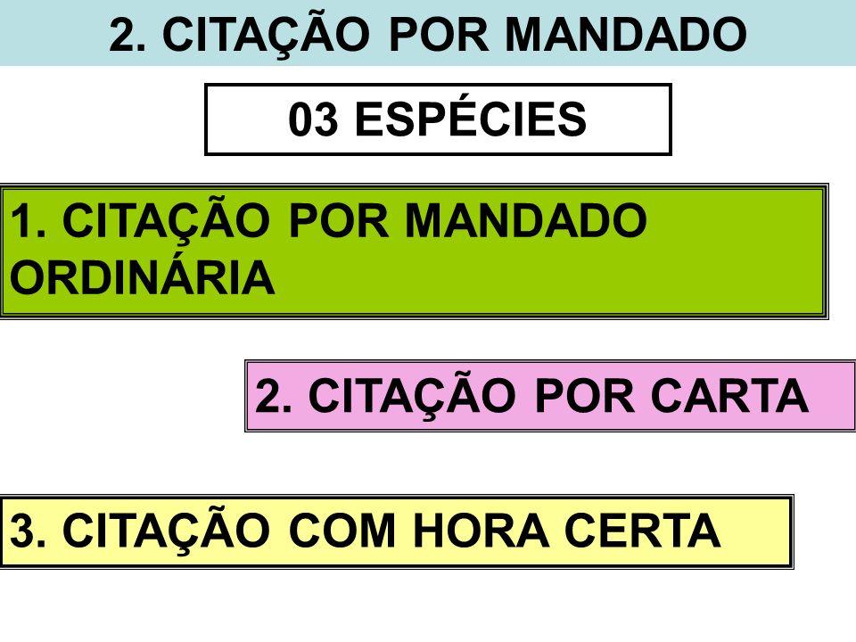 2. CITAÇÃO POR MANDADO 03 ESPÉCIES. 1. CITAÇÃO POR MANDADO ORDINÁRIA.