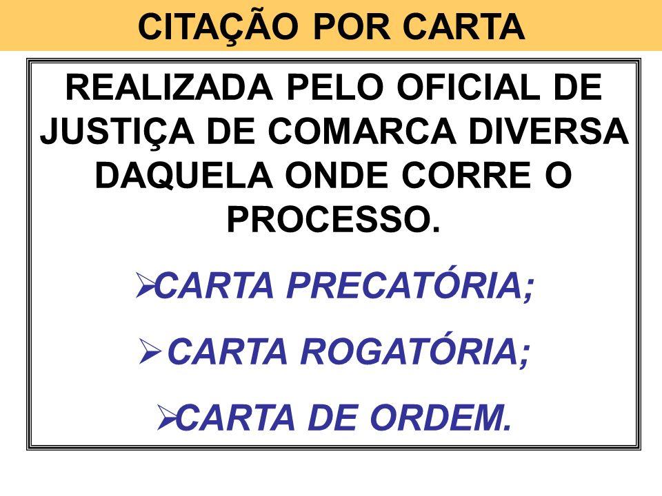CITAÇÃO POR CARTAREALIZADA PELO OFICIAL DE JUSTIÇA DE COMARCA DIVERSA DAQUELA ONDE CORRE O PROCESSO.