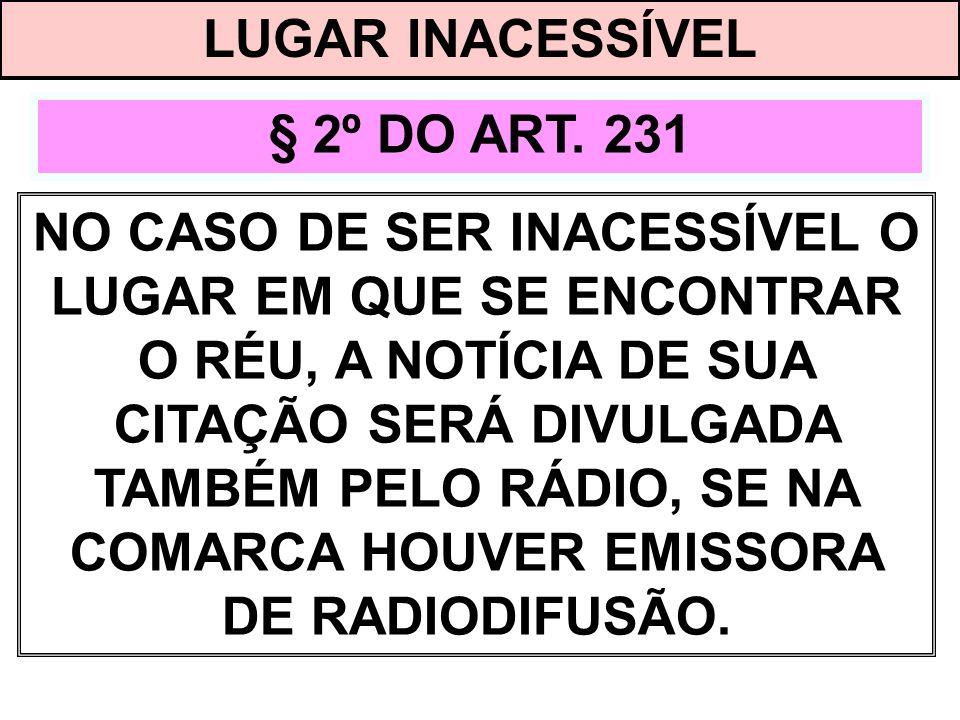 LUGAR INACESSÍVEL § 2º DO ART. 231.