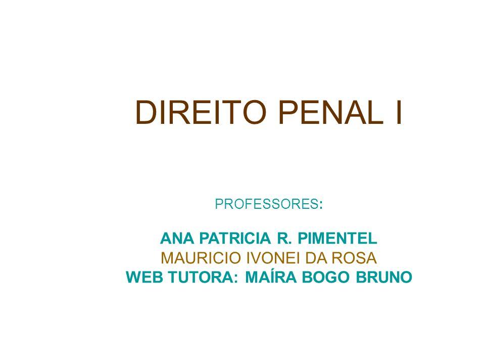 DIREITO PENAL I PROFESSORES: ANA PATRICIA R.
