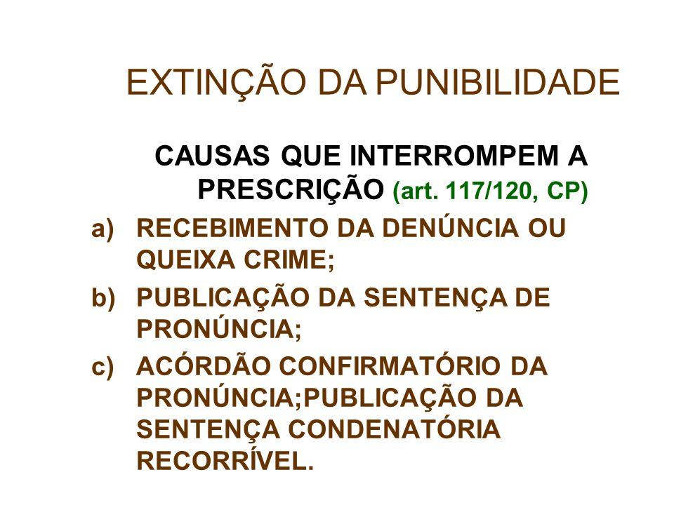 CAUSAS QUE INTERROMPEM A PRESCRIÇÃO (art. 117/120, CP)