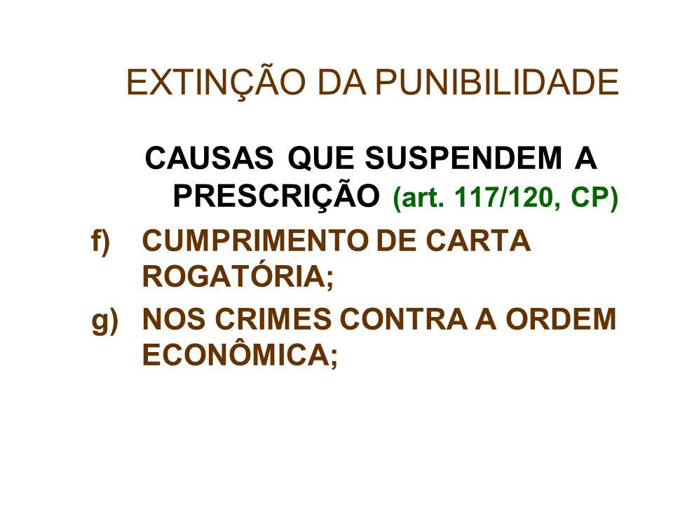CAUSAS QUE SUSPENDEM A PRESCRIÇÃO (art. 117/120, CP)