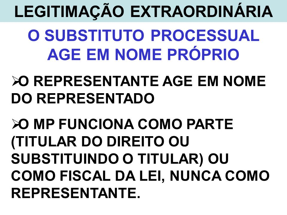 LEGITIMAÇÃO EXTRAORDINÁRIA O SUBSTITUTO PROCESSUAL AGE EM NOME PRÓPRIO