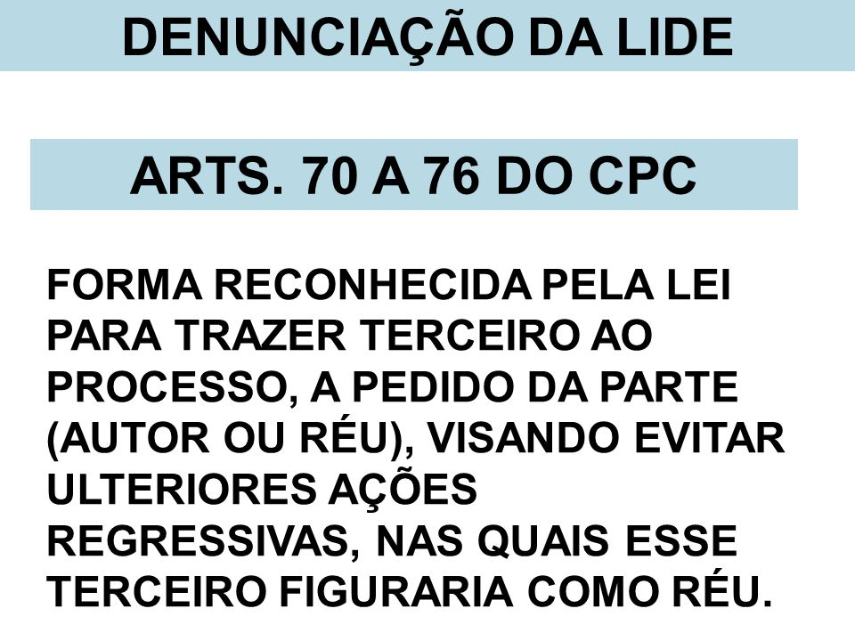 DENUNCIAÇÃO DA LIDE ARTS. 70 A 76 DO CPC
