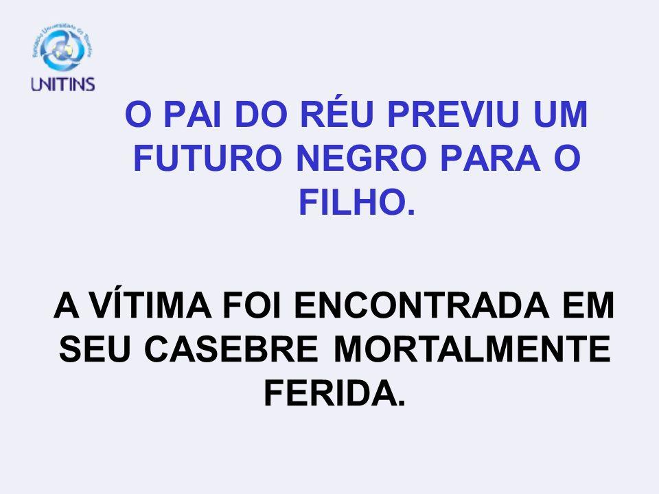 O PAI DO RÉU PREVIU UM FUTURO NEGRO PARA O FILHO.