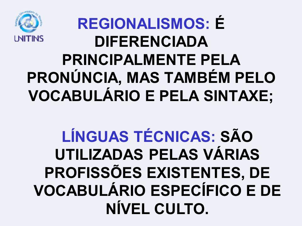 REGIONALISMOS: É DIFERENCIADA PRINCIPALMENTE PELA PRONÚNCIA, MAS TAMBÉM PELO VOCABULÁRIO E PELA SINTAXE;
