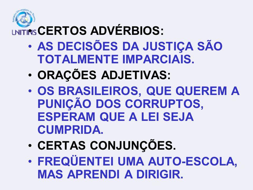 CERTOS ADVÉRBIOS: AS DECISÕES DA JUSTIÇA SÃO TOTALMENTE IMPARCIAIS. ORAÇÕES ADJETIVAS: