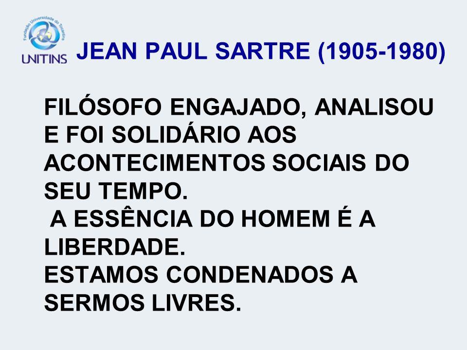 JEAN PAUL SARTRE (1905-1980) FILÓSOFO ENGAJADO, ANALISOU E FOI SOLIDÁRIO AOS ACONTECIMENTOS SOCIAIS DO SEU TEMPO.