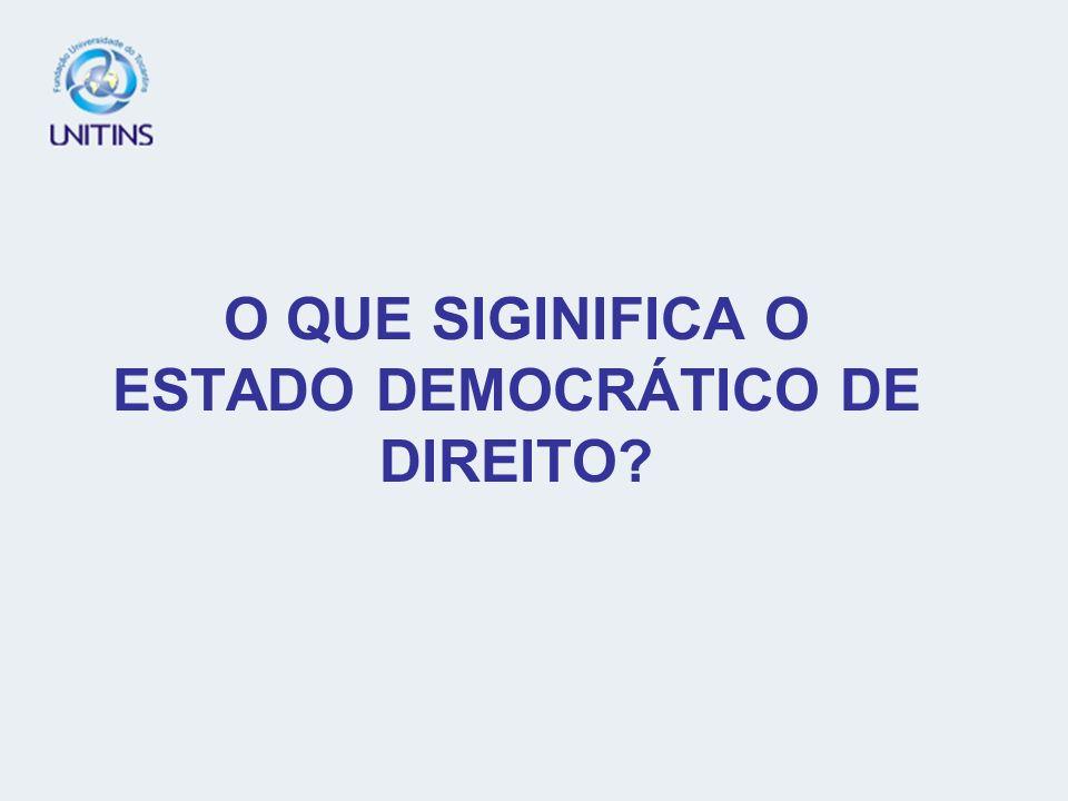 O QUE SIGINIFICA O ESTADO DEMOCRÁTICO DE DIREITO