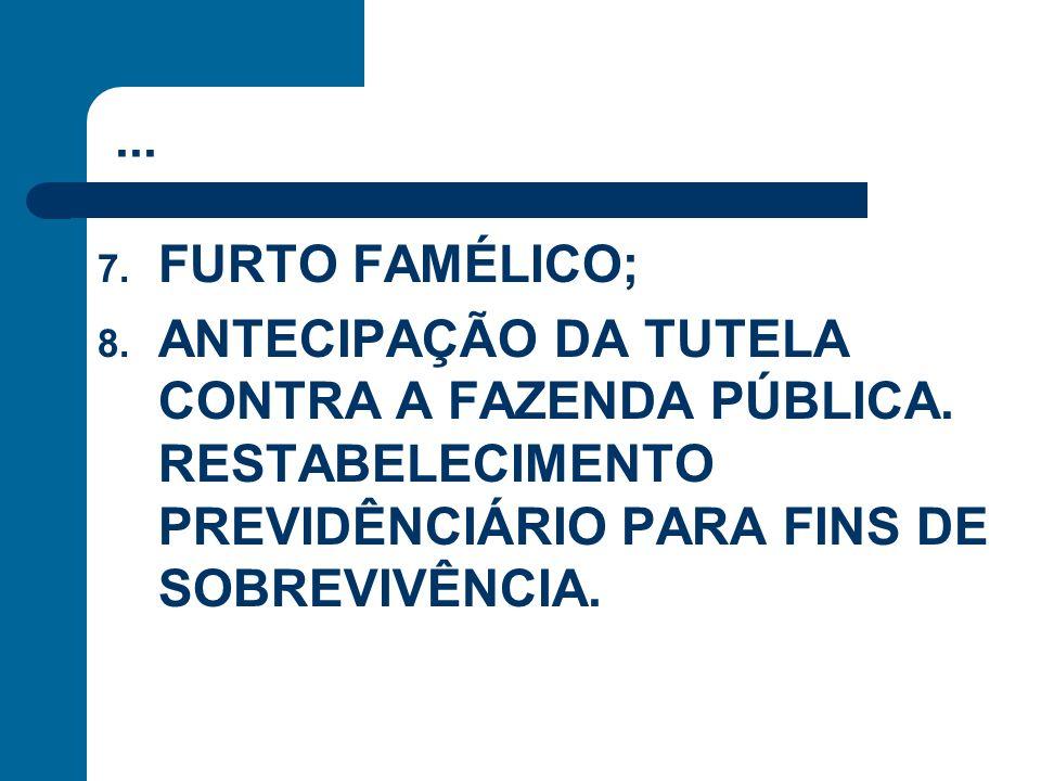 ... FURTO FAMÉLICO; ANTECIPAÇÃO DA TUTELA CONTRA A FAZENDA PÚBLICA.