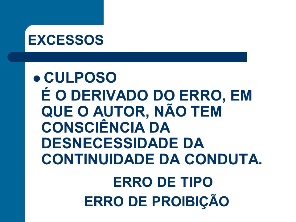 CULPOSO ERRO DE TIPO EXCESSOS ERRO DE PROIBIÇÃO