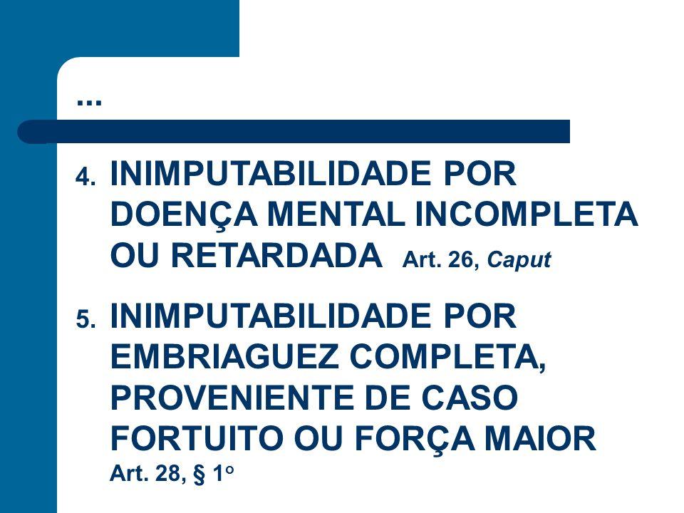 ... INIMPUTABILIDADE POR DOENÇA MENTAL INCOMPLETA OU RETARDADA Art. 26, Caput.