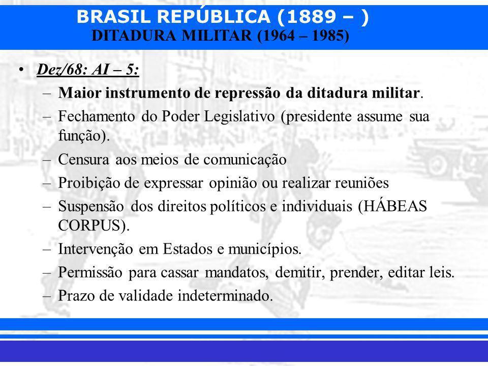 Dez/68: AI – 5: Maior instrumento de repressão da ditadura militar. Fechamento do Poder Legislativo (presidente assume sua função).