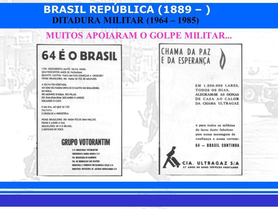 MUITOS APOIARAM O GOLPE MILITAR...