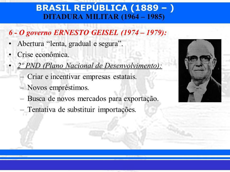 6 - O governo ERNESTO GEISEL (1974 – 1979):