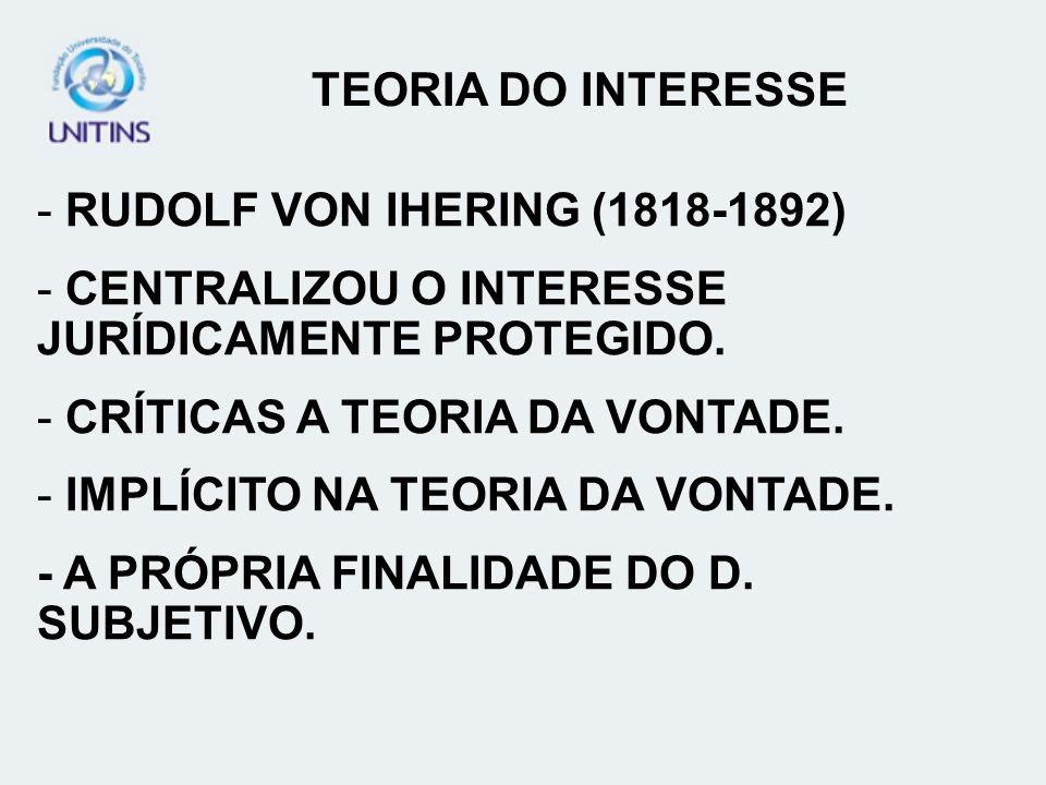 TEORIA DO INTERESSERUDOLF VON IHERING (1818-1892) CENTRALIZOU O INTERESSE JURÍDICAMENTE PROTEGIDO. CRÍTICAS A TEORIA DA VONTADE.
