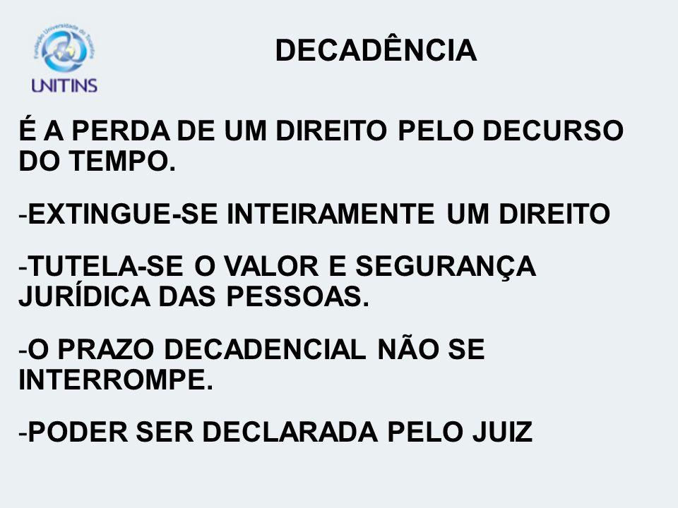 DECADÊNCIA É A PERDA DE UM DIREITO PELO DECURSO DO TEMPO.