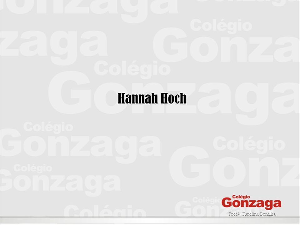 Hannah Hoch Prof.ª Caroline Bonilha