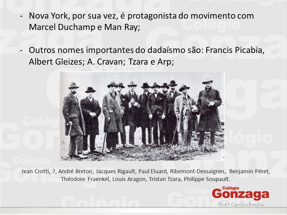 Nova York, por sua vez, é protagonista do movimento com Marcel Duchamp e Man Ray;