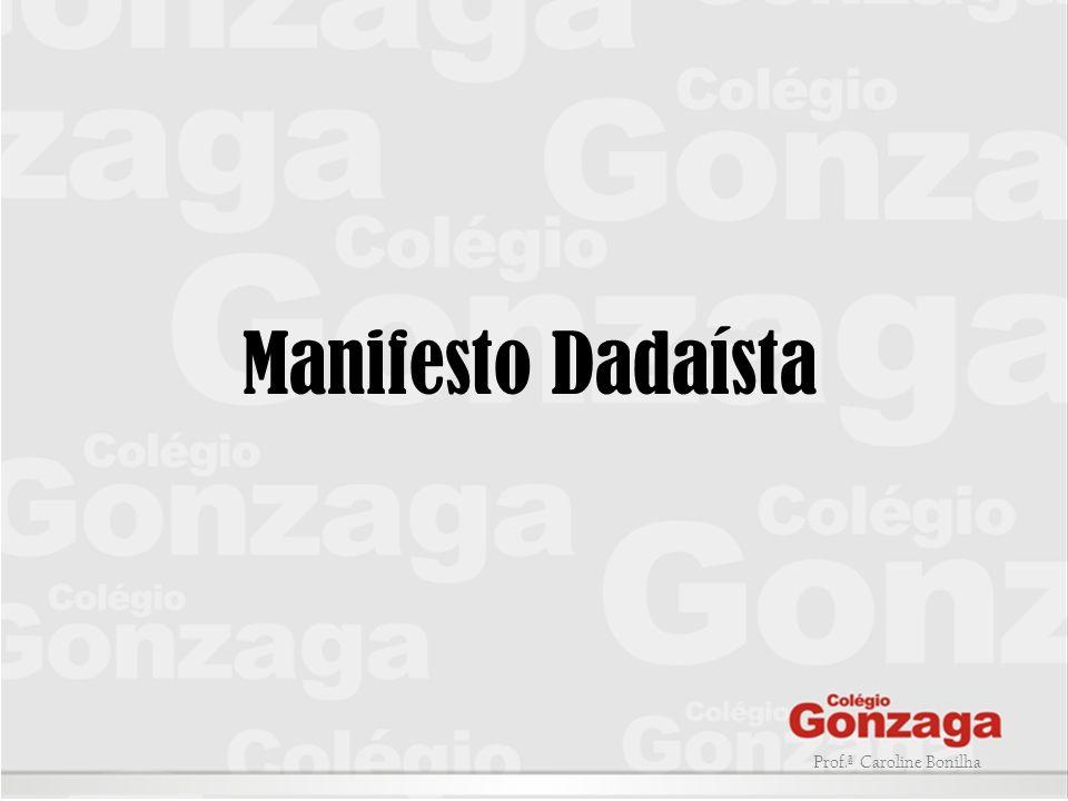 Manifesto Dadaísta Prof.ª Caroline Bonilha