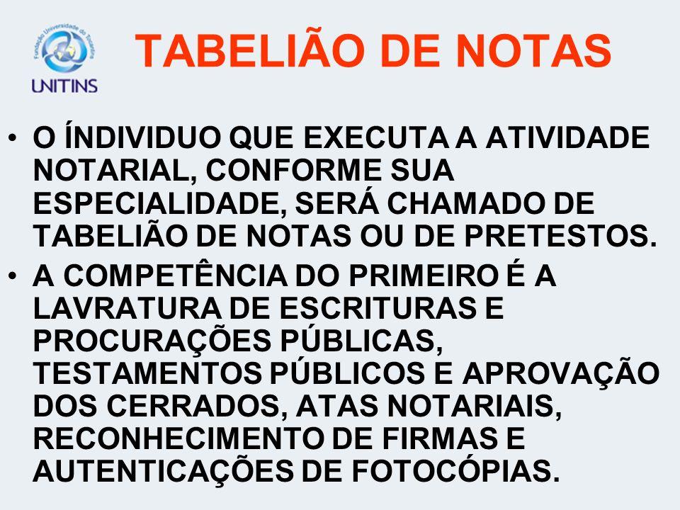 TABELIÃO DE NOTASO ÍNDIVIDUO QUE EXECUTA A ATIVIDADE NOTARIAL, CONFORME SUA ESPECIALIDADE, SERÁ CHAMADO DE TABELIÃO DE NOTAS OU DE PRETESTOS.