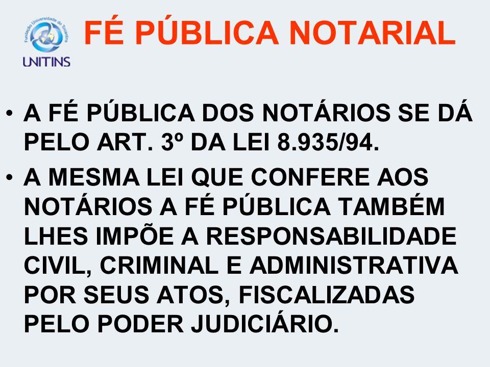 FÉ PÚBLICA NOTARIALA FÉ PÚBLICA DOS NOTÁRIOS SE DÁ PELO ART. 3º DA LEI 8.935/94.