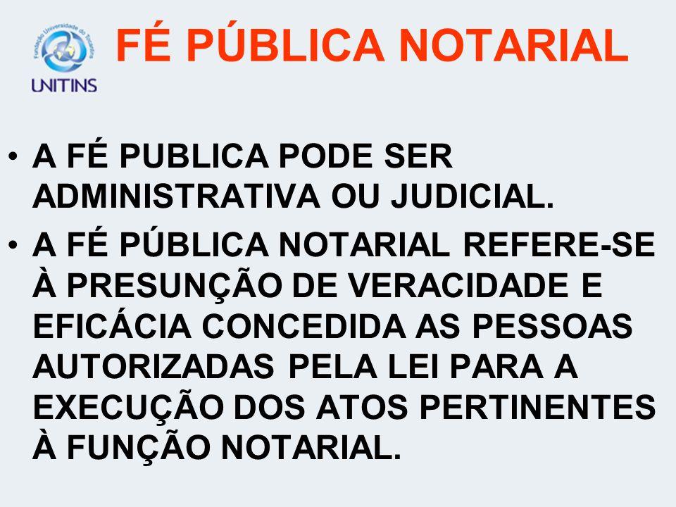 FÉ PÚBLICA NOTARIAL A FÉ PUBLICA PODE SER ADMINISTRATIVA OU JUDICIAL.