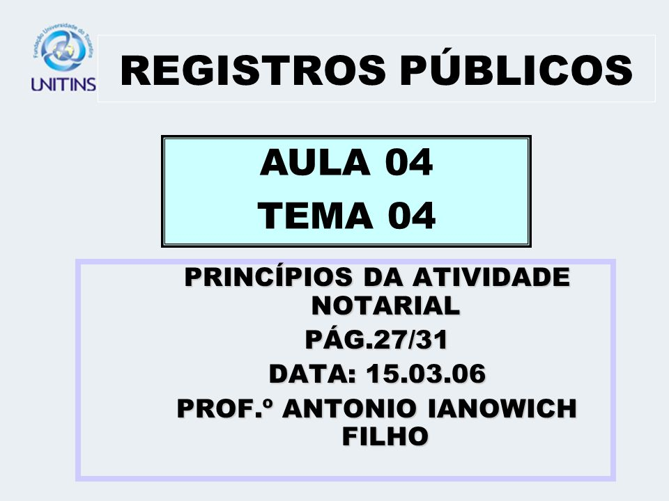 REGISTROS PÚBLICOS AULA 04 TEMA 04 PRINCÍPIOS DA ATIVIDADE NOTARIAL