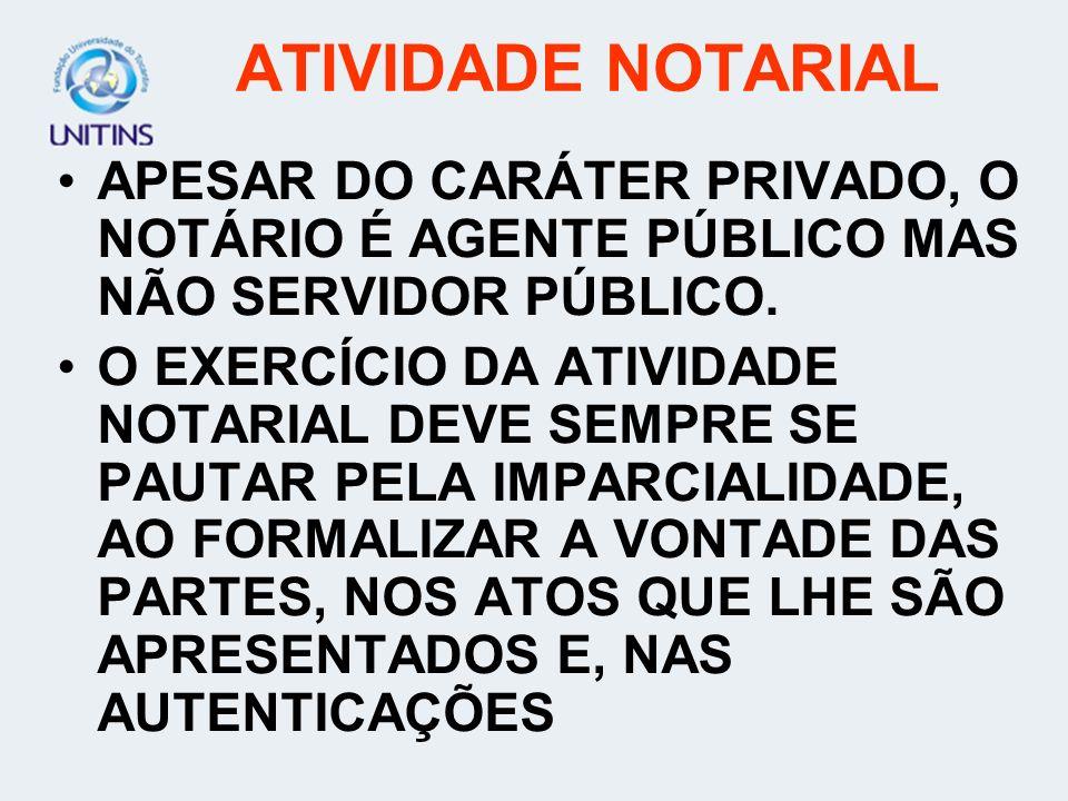 ATIVIDADE NOTARIALAPESAR DO CARÁTER PRIVADO, O NOTÁRIO É AGENTE PÚBLICO MAS NÃO SERVIDOR PÚBLICO.