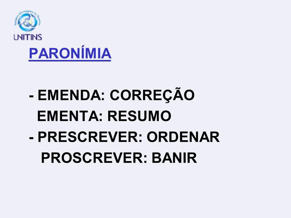 PARONÍMIA - EMENDA: CORREÇÃO EMENTA: RESUMO - PRESCREVER: ORDENAR PROSCREVER: BANIR
