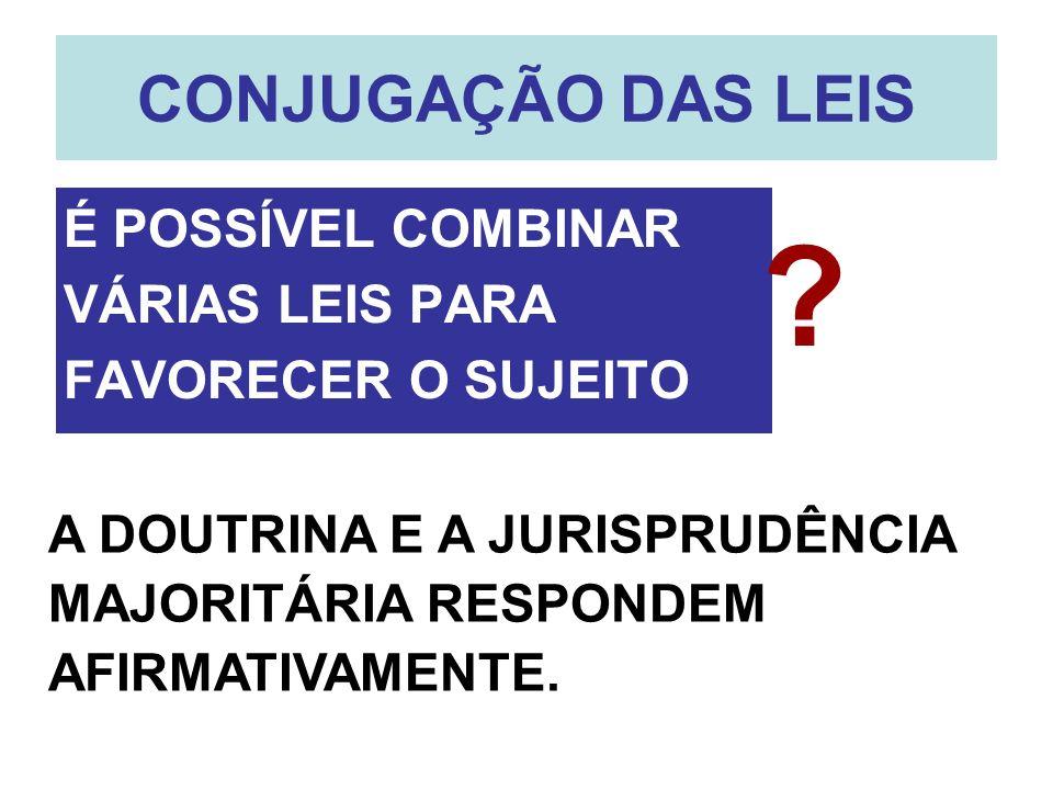 CONJUGAÇÃO DAS LEISÉ POSSÍVEL COMBINAR VÁRIAS LEIS PARA FAVORECER O SUJEITO.