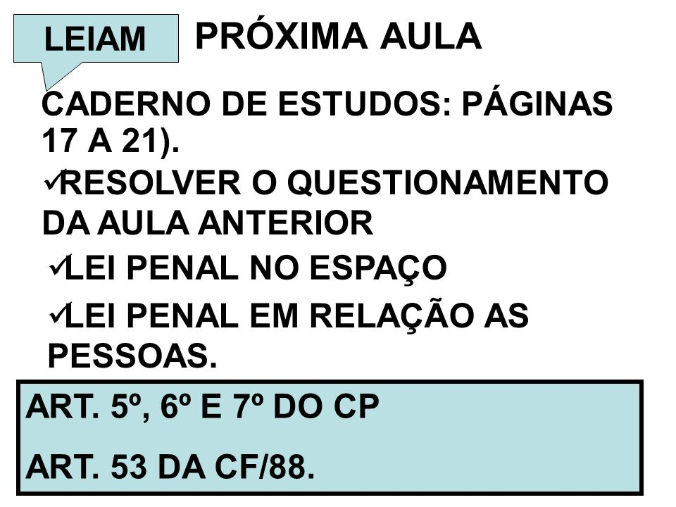 PRÓXIMA AULA LEIAM CADERNO DE ESTUDOS: PÁGINAS 17 A 21).