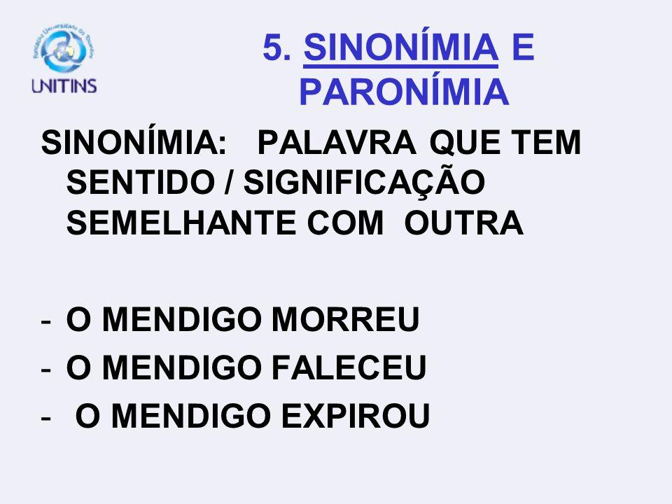 5. SINONÍMIA E PARONÍMIASINONÍMIA: PALAVRA QUE TEM SENTIDO / SIGNIFICAÇÃO SEMELHANTE COM OUTRA.