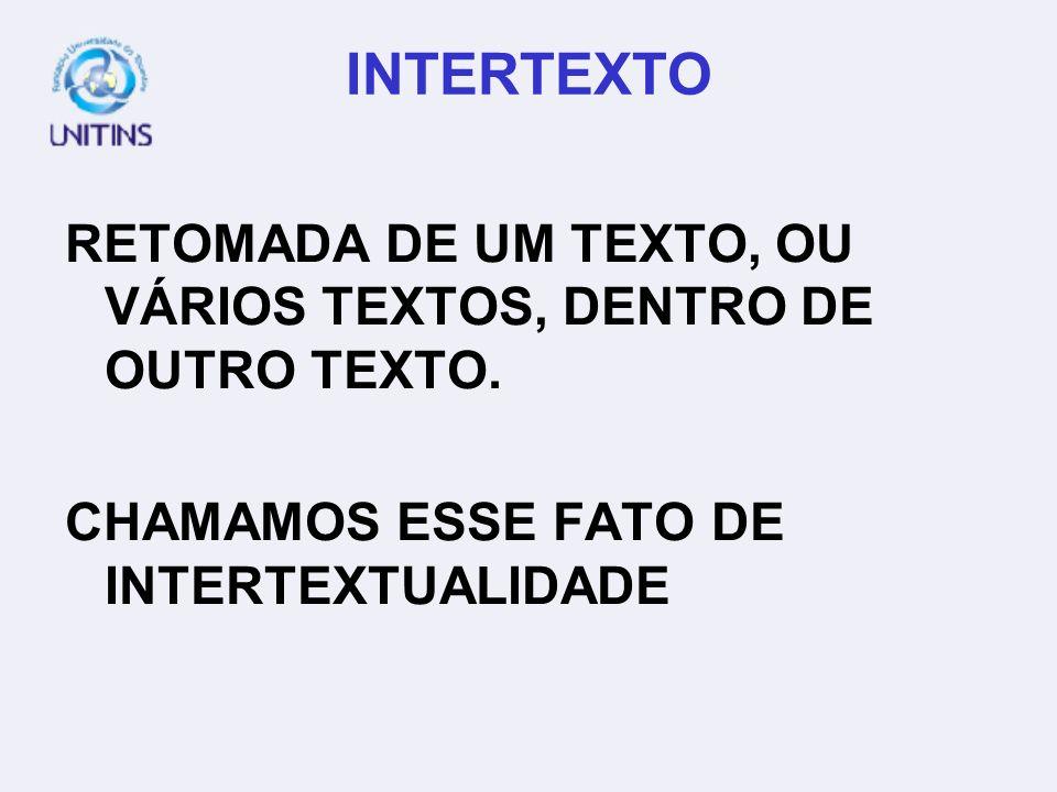 INTERTEXTORETOMADA DE UM TEXTO, OU VÁRIOS TEXTOS, DENTRO DE OUTRO TEXTO.