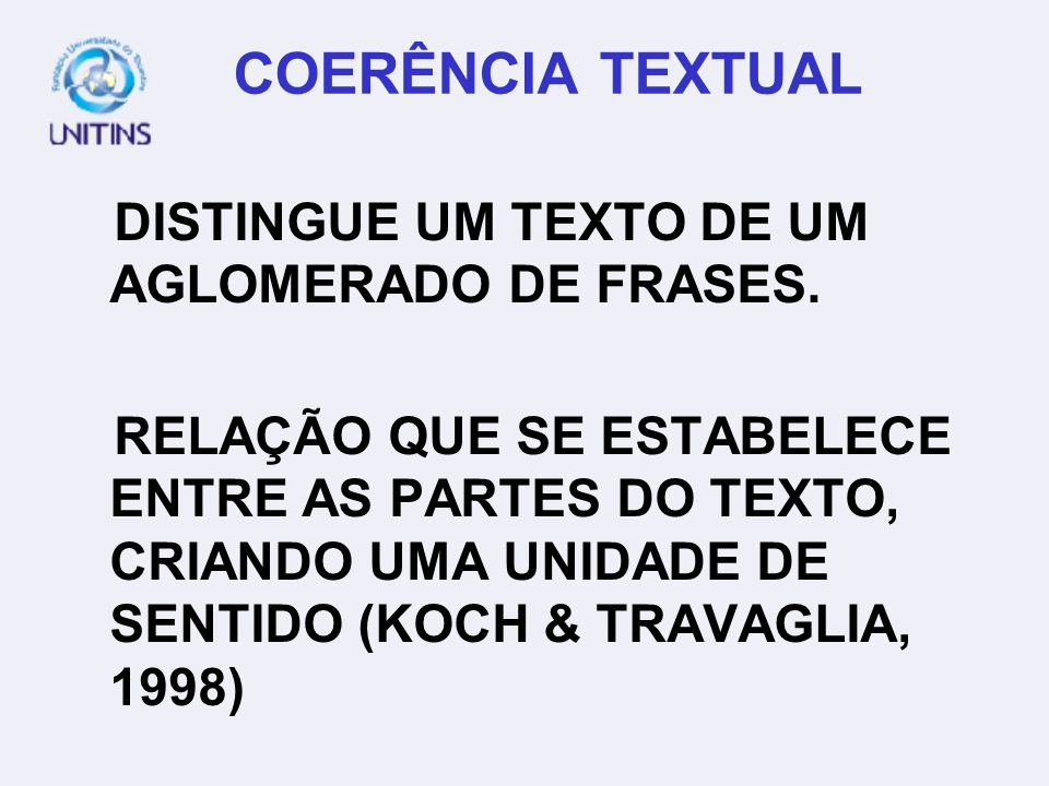 COERÊNCIA TEXTUAL DISTINGUE UM TEXTO DE UM AGLOMERADO DE FRASES.