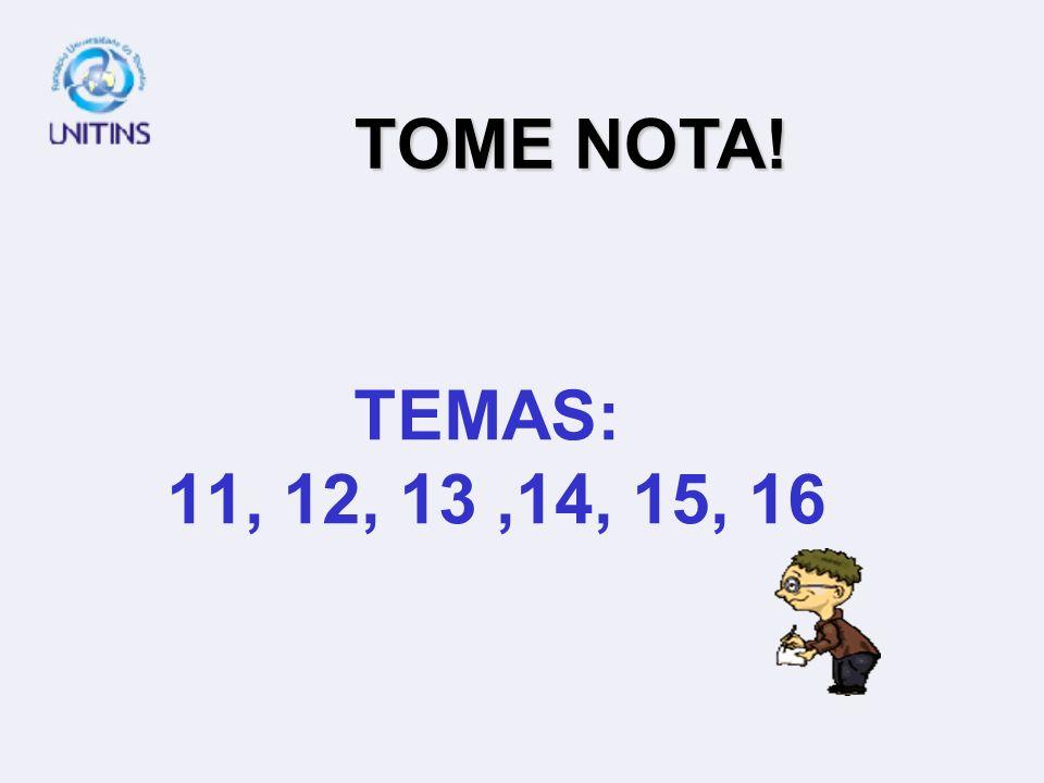 TOME NOTA! TEMAS: 11, 12, 13 ,14, 15, 16