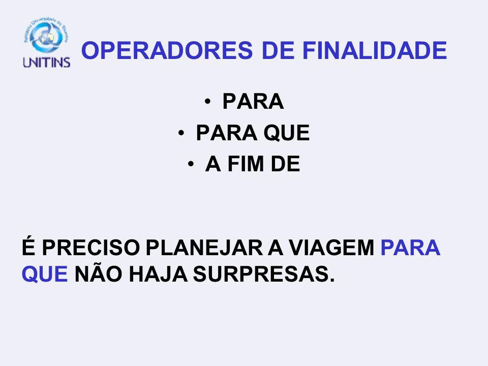 OPERADORES DE FINALIDADE