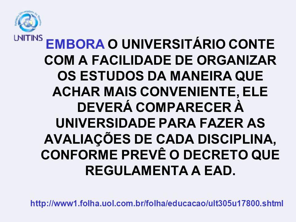 EMBORA O UNIVERSITÁRIO CONTE COM A FACILIDADE DE ORGANIZAR OS ESTUDOS DA MANEIRA QUE ACHAR MAIS CONVENIENTE, ELE DEVERÁ COMPARECER À UNIVERSIDADE PARA FAZER AS AVALIAÇÕES DE CADA DISCIPLINA, CONFORME PREVÊ O DECRETO QUE REGULAMENTA A EAD.