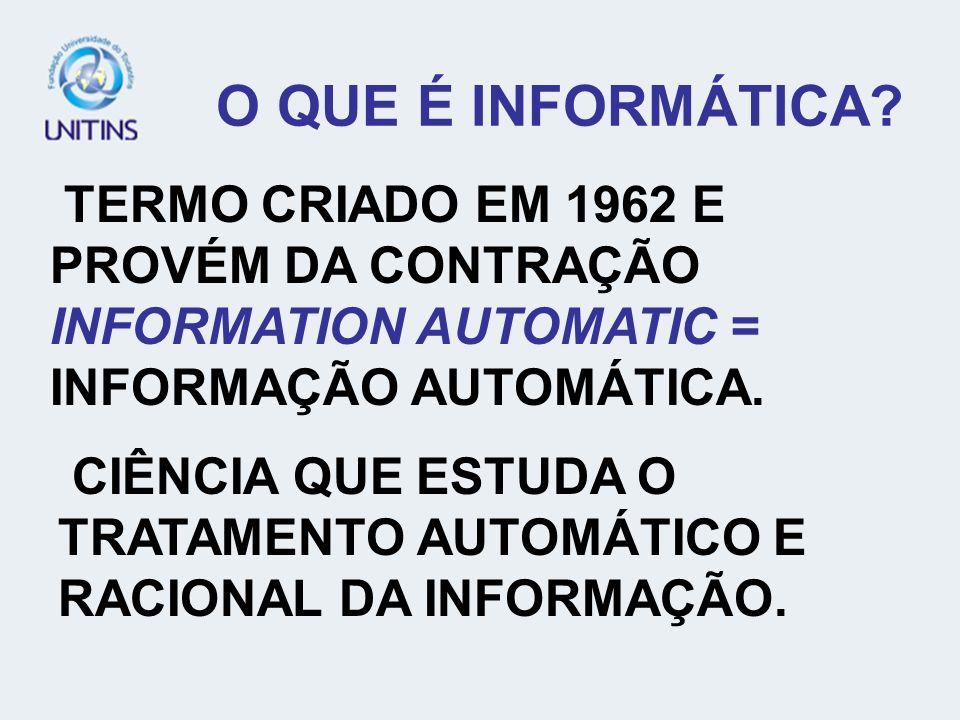 O QUE É INFORMÁTICA TERMO CRIADO EM 1962 E PROVÉM DA CONTRAÇÃO INFORMATION AUTOMATIC = INFORMAÇÃO AUTOMÁTICA.