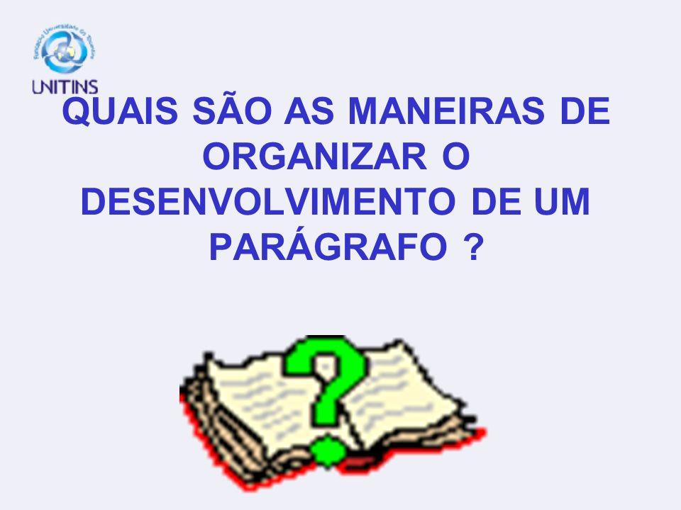 QUAIS SÃO AS MANEIRAS DE ORGANIZAR O DESENVOLVIMENTO DE UM PARÁGRAFO