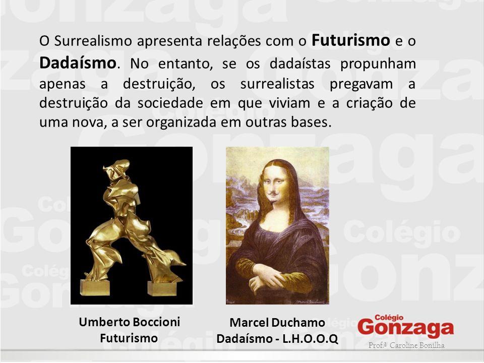 O Surrealismo apresenta relações com o Futurismo e o Dadaísmo