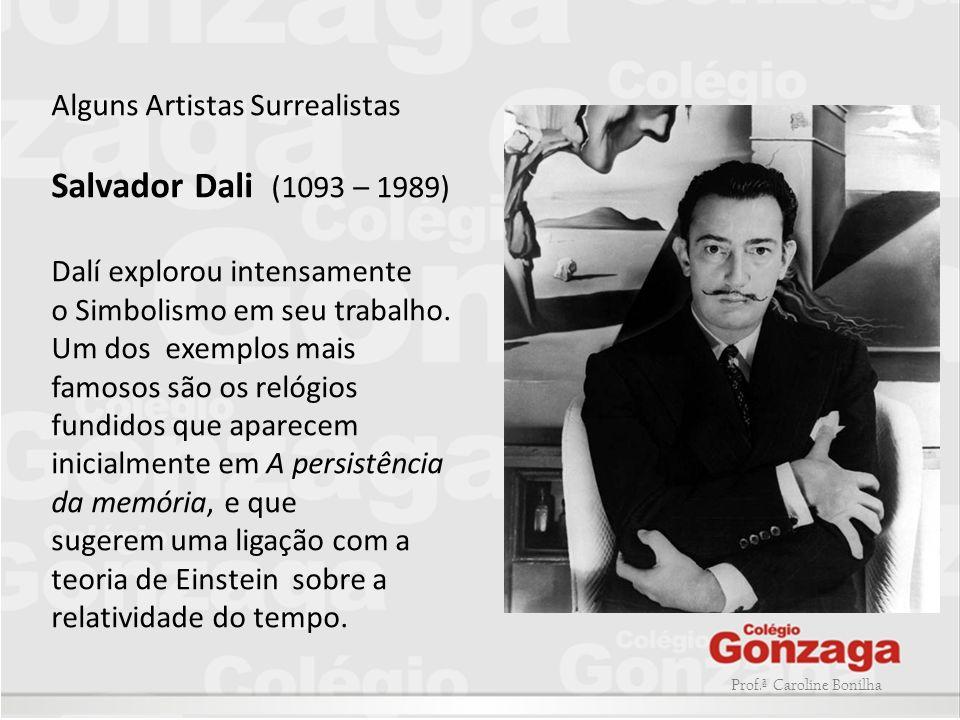 Salvador Dali (1093 – 1989) Alguns Artistas Surrealistas