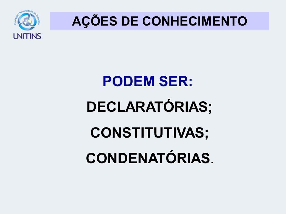 PODEM SER: DECLARATÓRIAS; CONSTITUTIVAS;