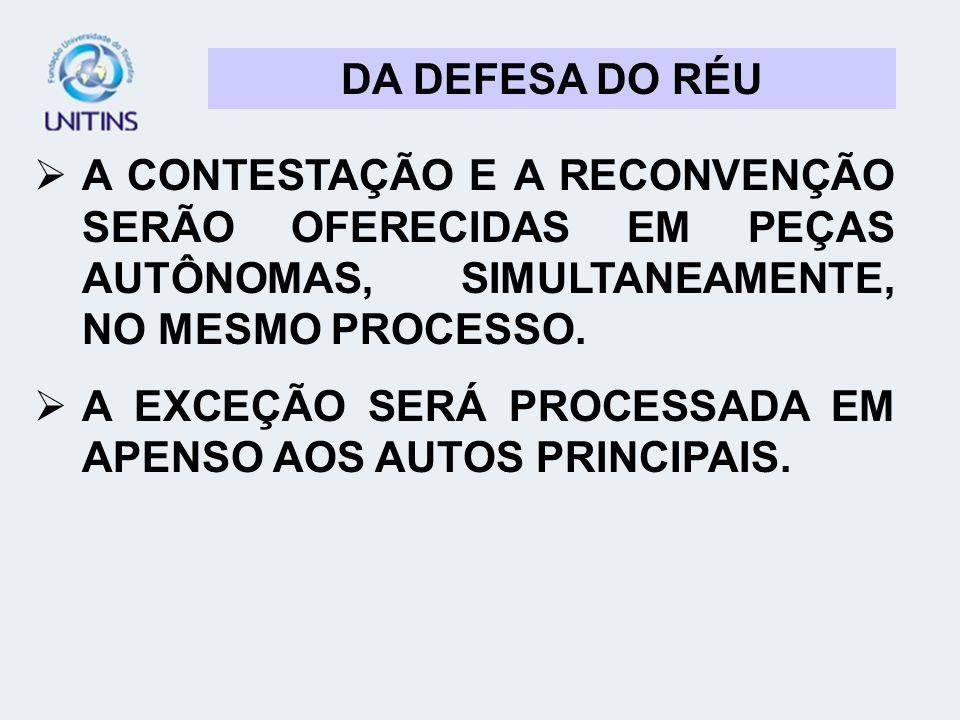 DA DEFESA DO RÉUA CONTESTAÇÃO E A RECONVENÇÃO SERÃO OFERECIDAS EM PEÇAS AUTÔNOMAS, SIMULTANEAMENTE, NO MESMO PROCESSO.